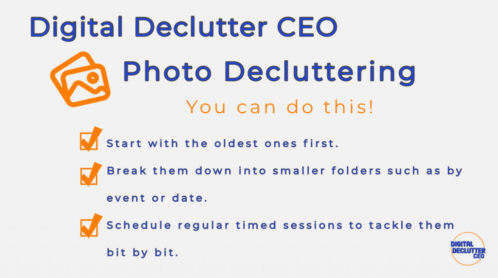 Infograph with 3 quick steps to decluttering photos. Start with the oldest ones first, break them down into smaller folders, and schedule the time to regularly, persistently declutter.