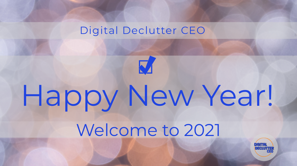 Happy New Year! Welcome to 2021 from Digital Declutter CEO.
